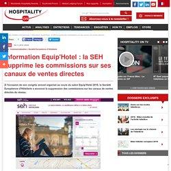Information Equip'Hotel : la SEH supprime les commissions sur ses canaux de ventes directes