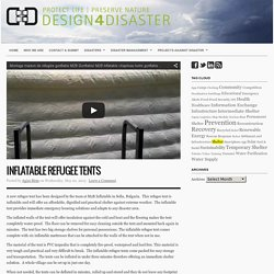Inflatable Refugee Tents : Design for disaster – aid, victims, information, communication, knowledge, experiences, ideas, projects