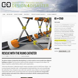 Rescue with The Ruins Catheter : Design for disaster – aid, victims, information, communication, knowledge, experiences, ideas, projects