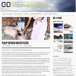 Tulip Siphon Water Filter : Design for disaster – aid, victims, information, communication, knowledge, experiences, ideas, projects