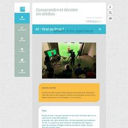 éducation à l'image, éducation aux médias, éducation à l'information - comprendre et décoder les médias - #5 - Vrai ou faux ?