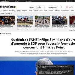 Nucléaire : l'AMF inflige 5 millions d'euros d'amende à EDF pour fausse information concernant Hinkley Point