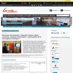 Rencontre Inria Industrie : Dispositif médical, objets connectés, systèmes d'information : quelle gestion de la convergence numérique