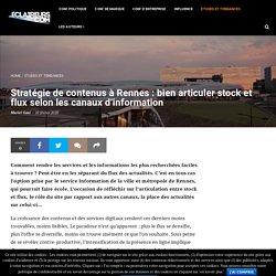 Stratégie de contenus à Rennes : bien articuler stock et flux selon les canaux d'information – Les éclaireurs de la Com