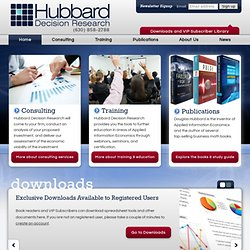 Hubbard Decision Research. Main Consulting Site. How to Measure Anything. The Failure of Risk Managment. Hubbard Decision Research Products. Premium Webinars