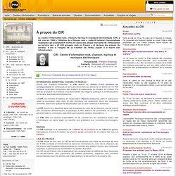 Centres d'information : Centre d'information du rock, chanson, hip-hop, musiques électroniques (CIR) :
