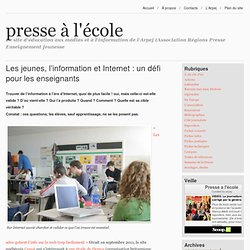 presse à l'école » Les jeunes, l'information et Internet : un défi pour les enseignants