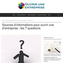 Sources d'information création d'entreprise : Les 7 questions