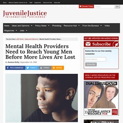 Mental Health Providers Need to Reach Young Men Before More Lives Are Lost - Juvenile Justice Information ExchangeJuvenile Justice Information Exchange