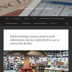 PISA's warning: teachers need to teach Information Literacy explicitly if we are to reverse the decline – Information Literacy Spaces