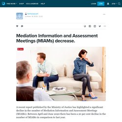 Mediation Information and Assessment Meetings (MIAMs) decrease.