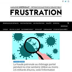 La fraude patronale au chômage partiel pendant la crise sanitaire s'élève au moins à 6 milliards d'euros, voilà l'information - FRUSTRATION