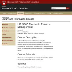 S685 Electronic Records Management : Courses : Department of Library and Information Science : IU School of Informatics and Computing, IUPUI