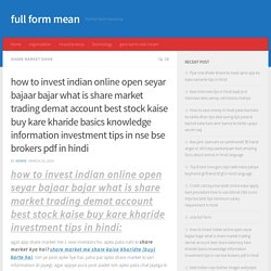how to invest indian online open seyar bajaar bajar what is share market trading demat account best stock kaise buy kare kharide basics knowledge information investment tips in nse bse brokers pdf in hindi - full form mean