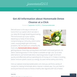 Get All Information about Homemade Detox Cleanse at a Click