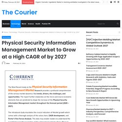 Physical Security Information Management Market to Grow at a High CAGR of by 2027 – The Courier