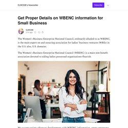 Get Proper Details on WBENC information for Small Business