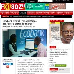 FASOZINE : Quotidien Burkinabè de l'information - «Ecobank digital»: vos opérations bancaires à portée de doigts!