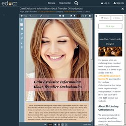 Gain Exclusive Information About Trendier Orthodontics