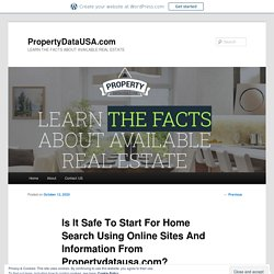 Is It Safe To Start For Home Search Using Online Sites And Information From Propertydatausa.com?
