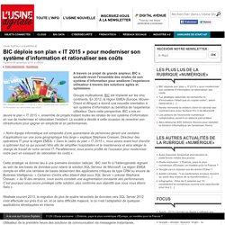 BIC déploie son plan « IT 2015 » pour moderniser son système d'information et rationaliser ses coûts