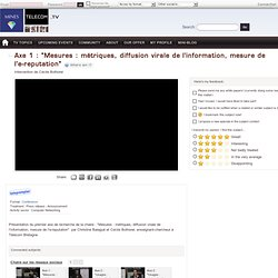 "Axe 1 : ""Mesures : métriques, diffusion virale de l'information, mesure de l'e-reputation"" - [...]"