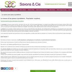 Le savon pour peau à problème, information sur Savonnette pour Psoriasis ou eczéma