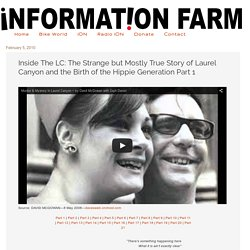 iNFORMATiON FARM: Inside The LC: The Strange but Mostly True Story of Laurel Canyon and the Birth of the Hippie Generation Part 1
