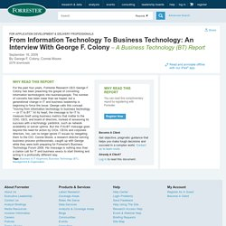 Forrester Research : Research : From Information Technology To Business Technology: An Interview With George F. Colony