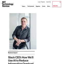 Slack CEO: How We'll Use AI to Reduce Information Overload - MIT Technology Review