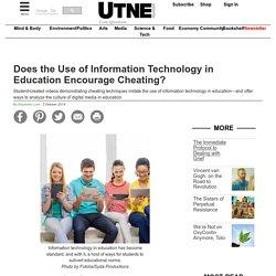 Does the Use of Information Technology in Education Encourage Cheating? - Community - Utne Reader