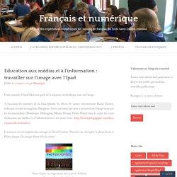 Education aux médias et à l'information : travailler sur l'image avec l'Ipad – Français et numérique