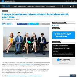 3 ways to make an informational interview worth your time