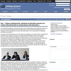 Axe : « Enjeux institutionnels, politiques et éducatifs associés à la culture informationnelle et comparaisons internationales »