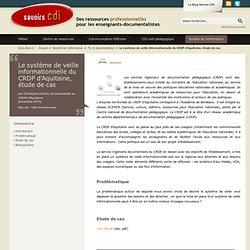 Le système de veille informationnelle du CRDP d'Aquitaine, étude de cas