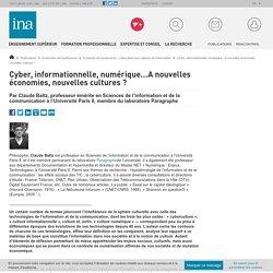 Cyber, informationnelle, numérique...A nouvelles économies, nouvelles cultures ? / E-dossier de l'audiovisuel : L'éducation aux cultures de l'information / E-dossiers de l'audiovisuel / Publications / INA Expert - Accueil - Ina
