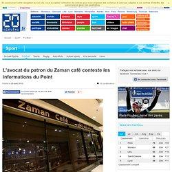 L'avocat du patron du Zaman café conteste les informations du Point