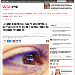 Ce que Facebook saura désormais sur vous (et ce qu'il pourra faire de ces informations) - ICT actualité - Data News Mobile