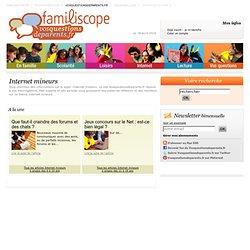 Internet mineurs - Informations éducation enfants et adolescents - Scolarité - Loisirs en famille - Vos Questions de Parents