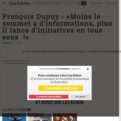 François Dupuy : «Moins le sommet a d'informations, plus il lance d'initiatives en tous sens !», Directions générales