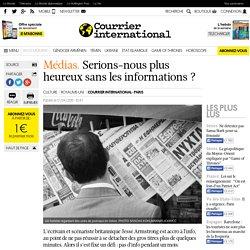 Médias. Serions-nous plus heureux sans les informations?