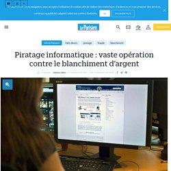 Piratage informatique : vaste opération contre le blanchiment d'argent - Le Parisien