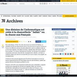 """Une division de l'informatique est créée à la chancellerie """" Safari """" ou la chasse aux Français"""