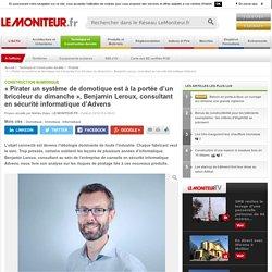 « Pirater un système de domotique est à la portée d'un bricoleur du dimanche », Benjamin Leroux, consultant en sécurité informatique d'Advens - Construction Numérique