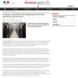 La douane se dote d'un centre informatique de nouvelle génération en Ile-de-France