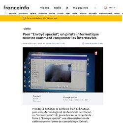 """Pour """"Envoyé spécial"""", un pirate informatique montre comment rançonner les internautes"""