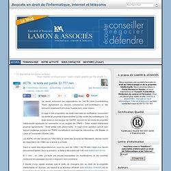 ACTA : le texte est publié. Et ??? rien… « Bernard Lamon – Avocat spécialiste en droit de l'informatique et des télécommunications