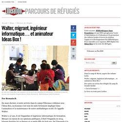 Parcours de réfugiés - Walter, migrant, ingénieur informatique… et animateur Ideas Box ! - Libération.fr
