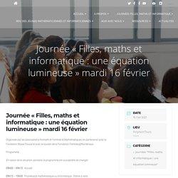Journée « Filles, maths et informatique: une équation lumineuse » mardi 16 février - Filles, maths et informatique