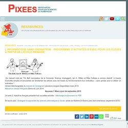 L'informatique sans ordinateur : programme d'activités d'éveil pour les élèves à partir de l'école primaire — Pixees